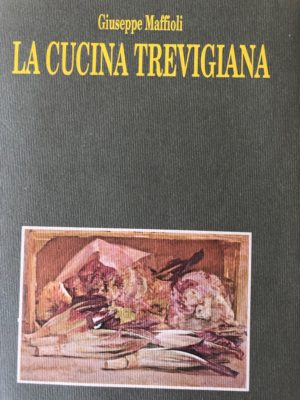 La cucina Trevigiana - Giuseppe Maffioli